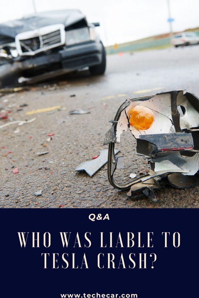 WHO WAS LIABLE TO TESLA CRASH?